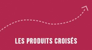 Les produits croisés